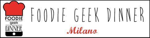 Foodie Geek Dinner Milano