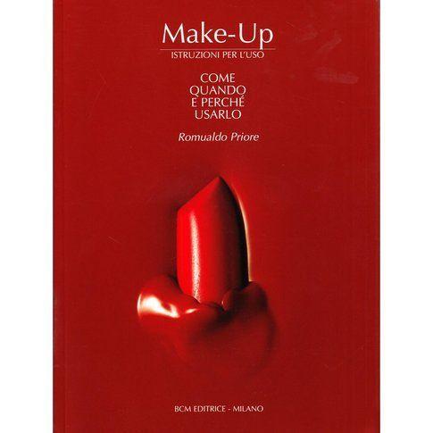 Make-up: istruzioni per l'uso. Come, quando e perché usarlo - Libro