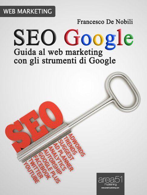 Seo Google: guida al web marketing con gli strumenti di Google