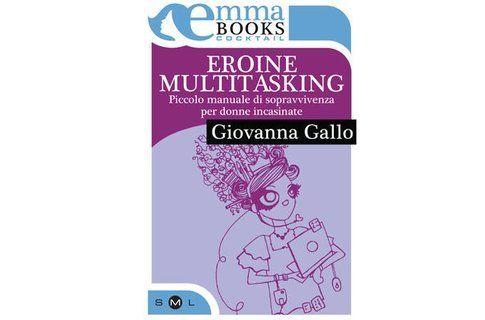 Ebook - Eroine Multitasking a cura di Giovanna Gallo