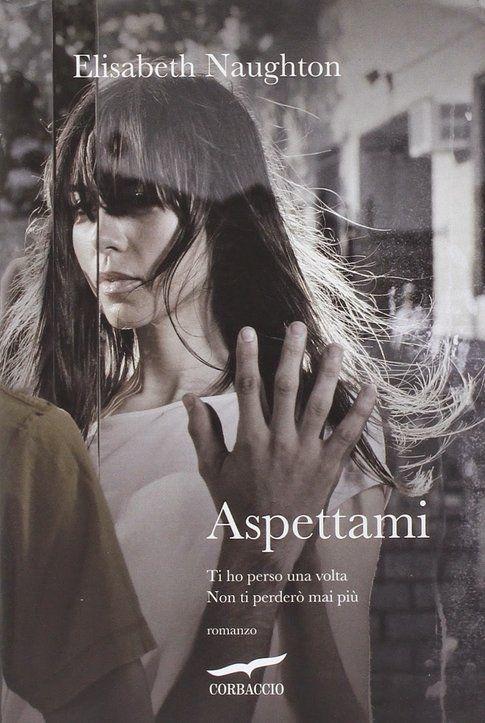 """""""Aspettami"""" di Elizabeth Naughton - Corbaccio Editore"""