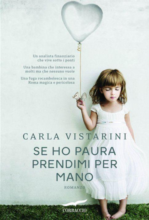 """""""Se ho paura prendimi per mano"""" di Carla Vistarini - Rizzoli"""