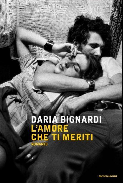 L'amore che ti meriti - Daria Bignardi - Mondadori