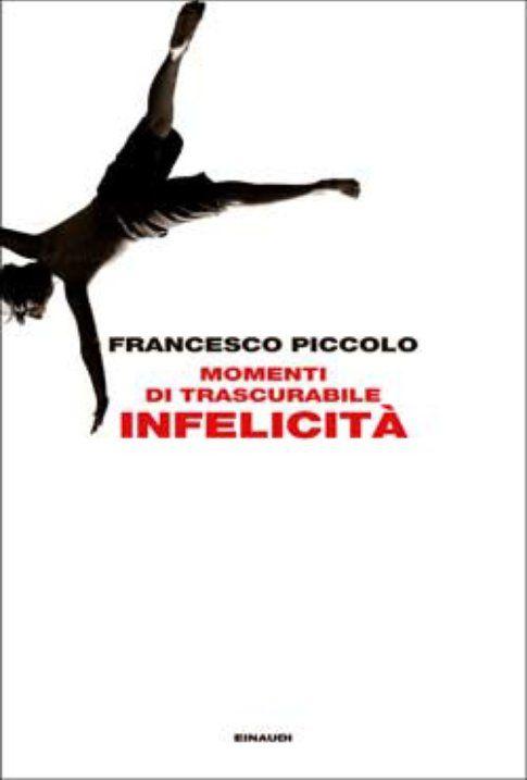 Momenti di trascurabile infelicità di Francesco Piccolo