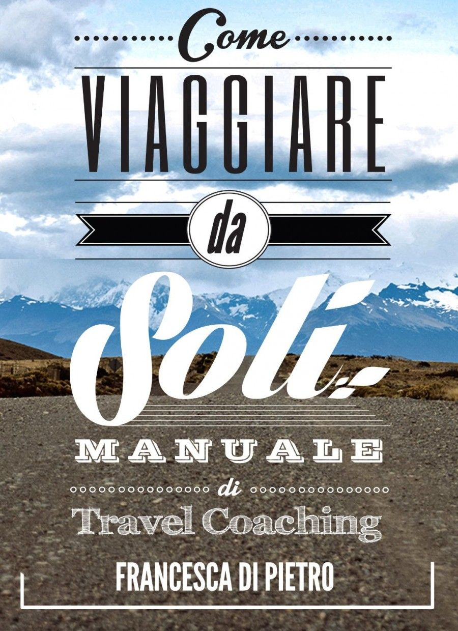 Come viaggiare da soli. Manuale di travel coaching