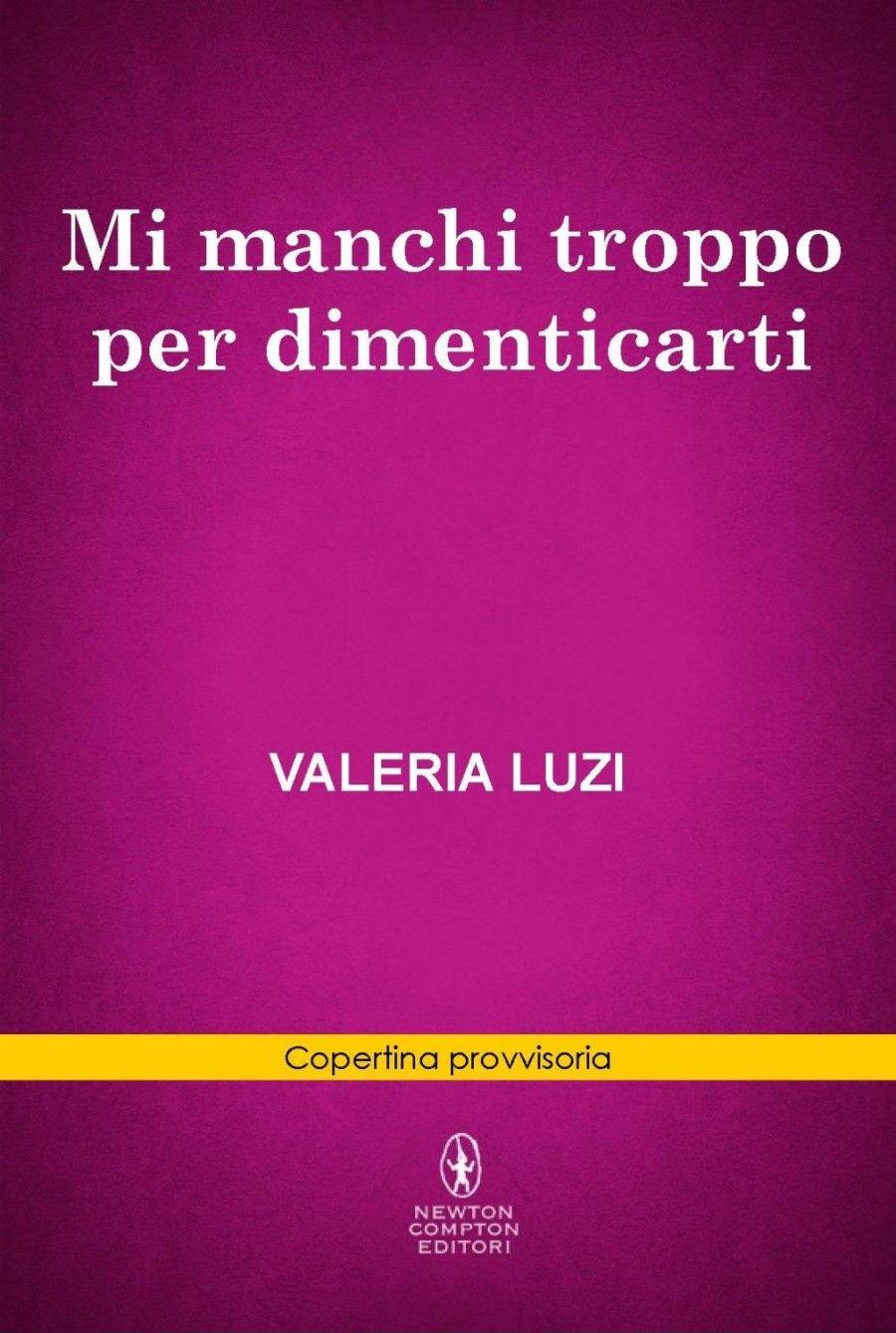 Mi manchi troppo per dimenticarti di Valeria Luzi