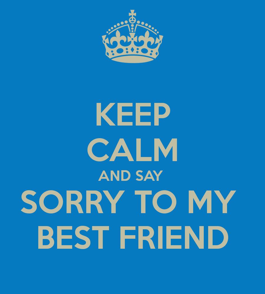 Keep Calm e chiedi sempre scusa ai tuoi più cari amici!