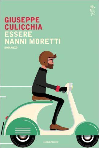 Essere Nanni Moretti di Giuseppe Culicchia, per capire com'è la vita di uno dei più grandi registi italiani!