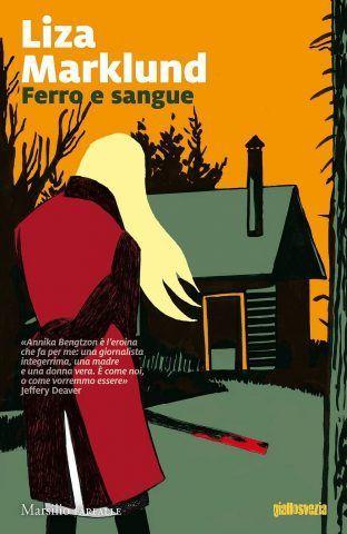 Ferro e sangue di Liza Marklund, un caso di cronaca nera sconvolge la Svezia e una reporter dovrà far luce sulla verità.