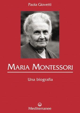 Maria Montessori. Una Biografia di Paola Giovetti