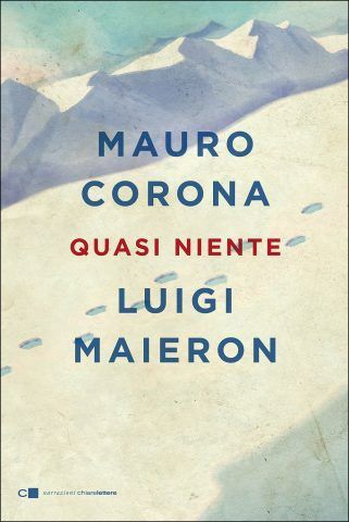 Quasi niente di Mauro Corona e Luigi Maieron, un libro scritto a quattro mani dall'alpinista scrittore e dal cantautore poeta.