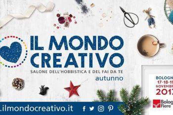 Il Mondo Creativo dal 17 al 19 novembre: se amate la creatività non potete mancare!