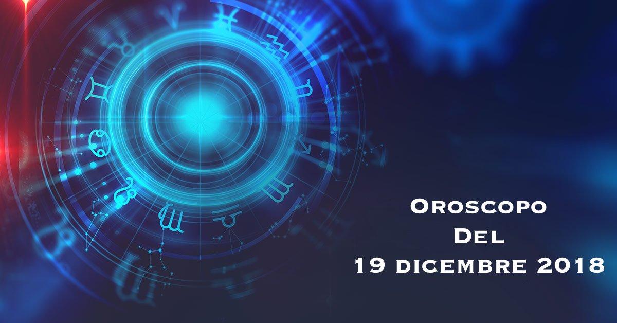 Oroscopo di mercoledì 19 dicembre 2018