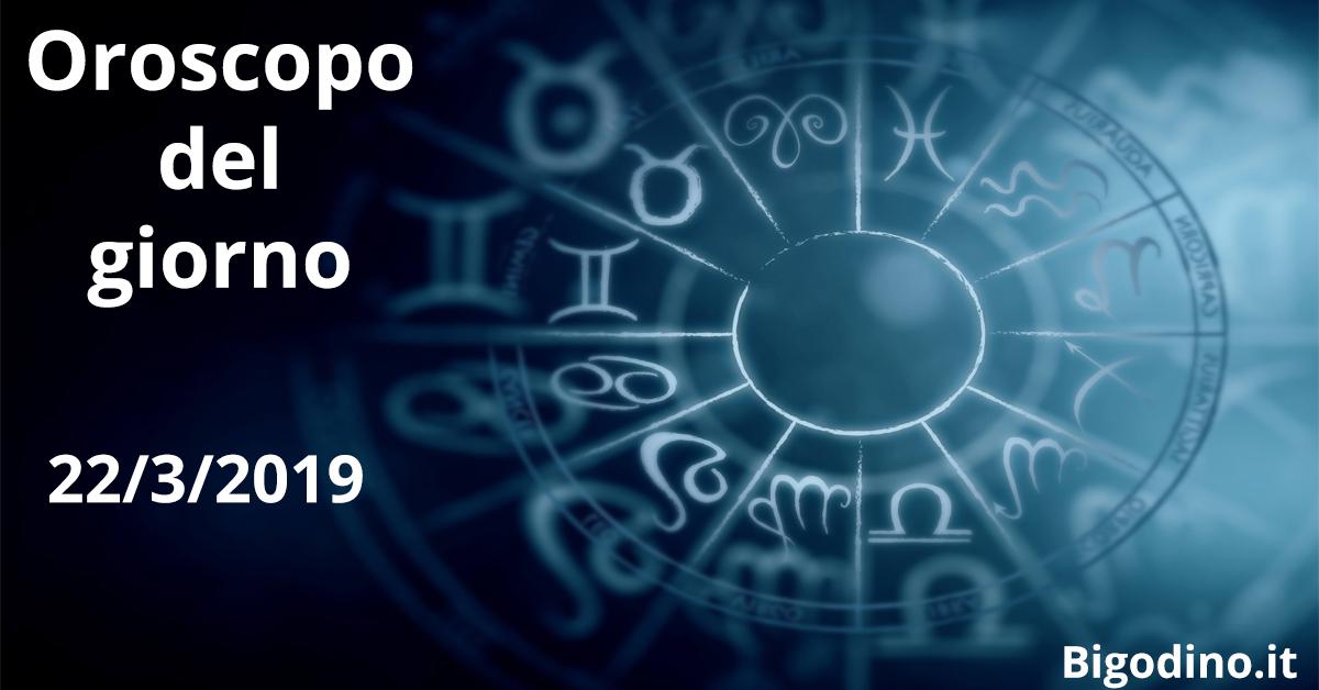 Oroscopo del giorno: 22/03/2019