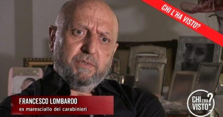 Le dichiarazioni dell'ex maresciallo dei Carabinieri Francesco Lombardo ai microfoni di Chi l'ha visto