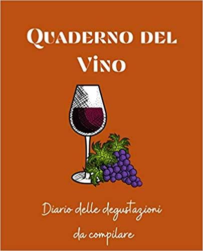 Quaderno del Vino: Scopri, degusta, appunta